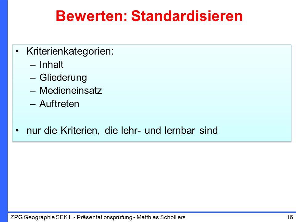 Bewerten: Standardisieren Kriterienkategorien: –Inhalt –Gliederung –Medieneinsatz –Auftreten nur die Kriterien, die lehr- und lernbar sind Kriterienka