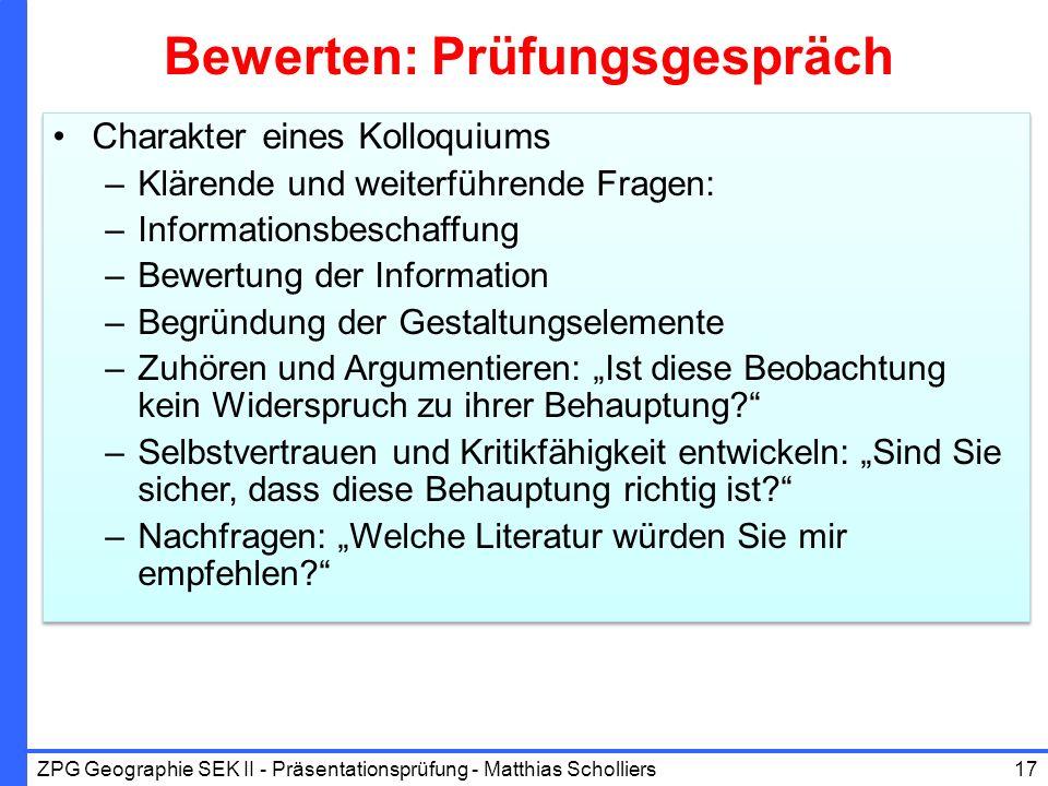 Bewerten: Prüfungsgespräch Charakter eines Kolloquiums –Klärende und weiterführende Fragen: –Informationsbeschaffung –Bewertung der Information –Begrü