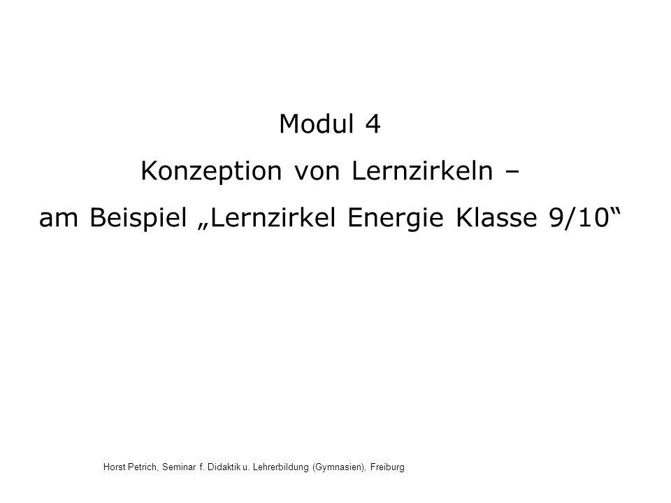 Horst Petrich, Seminar f. Didaktik u. Lehrerbildung (Gymnasien), Freiburg Modul 4 Konzeption von Lernzirkeln – am Beispiel Lernzirkel Energie Klasse 9
