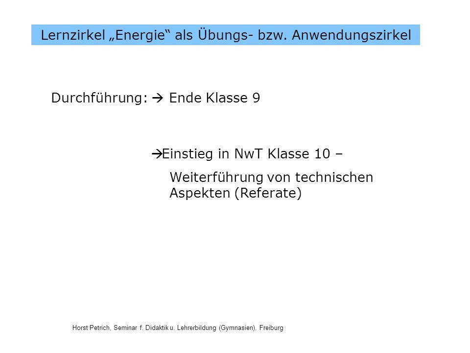 Horst Petrich, Seminar f. Didaktik u. Lehrerbildung (Gymnasien), Freiburg Lernzirkel Energie als Übungs- bzw. Anwendungszirkel Durchführung: Ende Klas