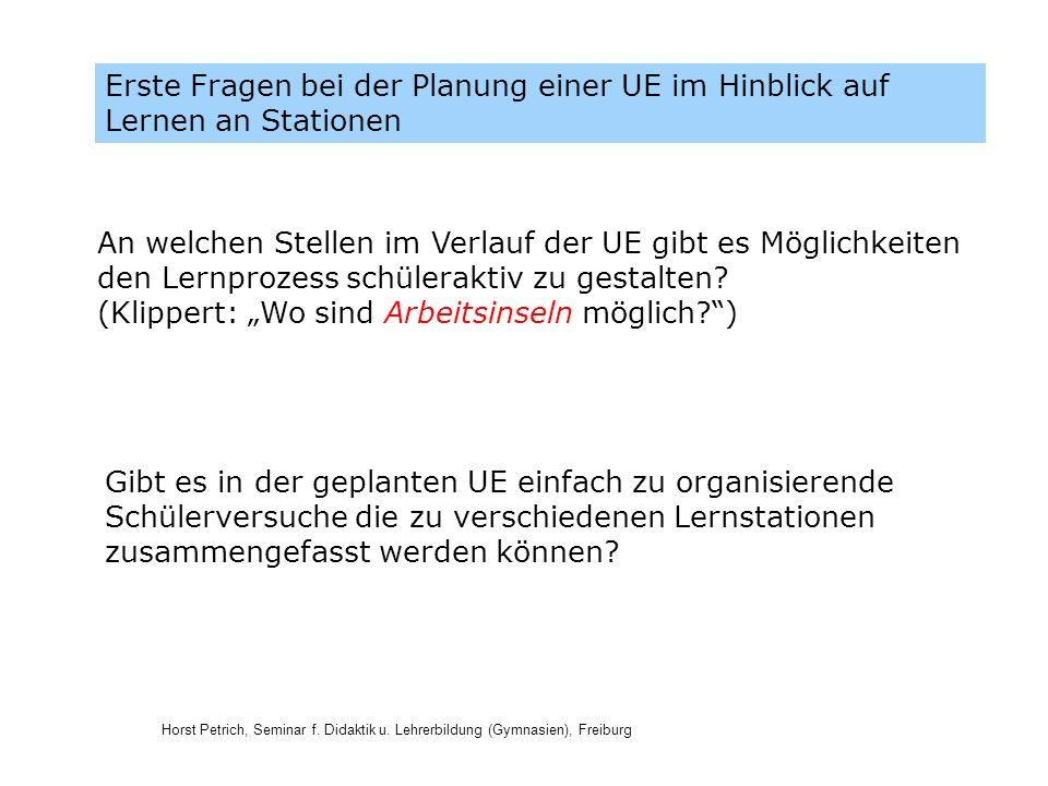 Horst Petrich, Seminar f. Didaktik u. Lehrerbildung (Gymnasien), Freiburg Erste Fragen bei der Planung einer UE im Hinblick auf Lernen an Stationen Gi