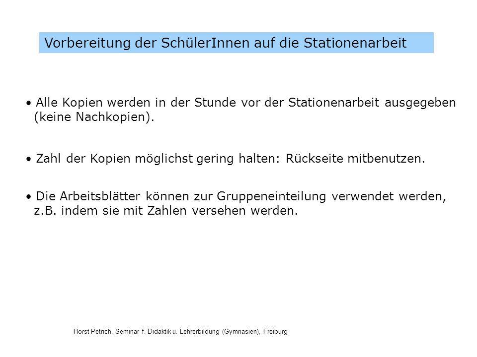 Horst Petrich, Seminar f. Didaktik u. Lehrerbildung (Gymnasien), Freiburg Vorbereitung der SchülerInnen auf die Stationenarbeit Alle Kopien werden in