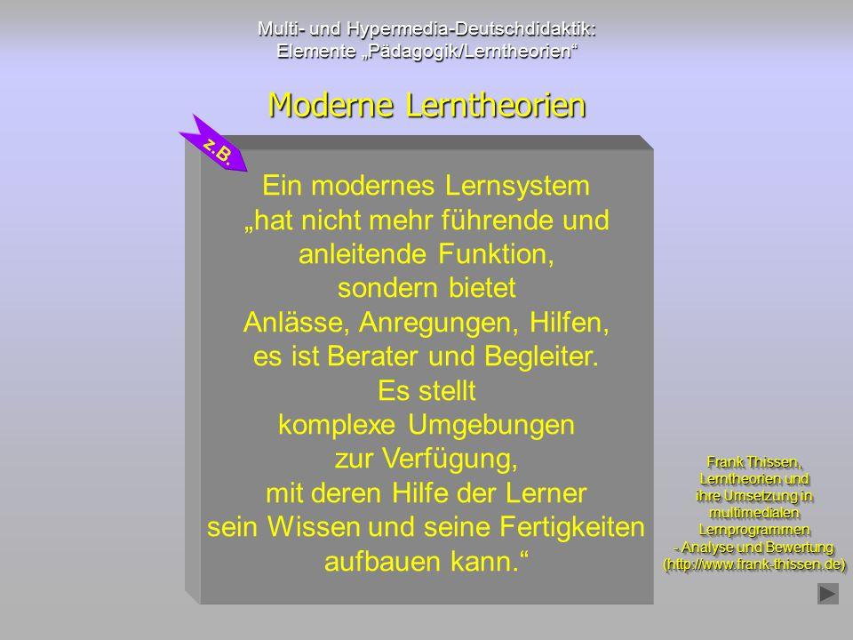 Multi- und Hypermedia-Deutschdidaktik: Elemente Pädagogik/Lerntheorien Moderne Lerntheorien Ein modernes Lernsystem hat nicht mehr führende und anleit
