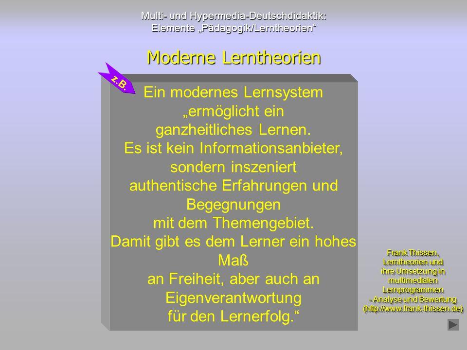 Multi- und Hypermedia-Deutschdidaktik: Elemente Pädagogik/Lerntheorien Moderne Lerntheorien Ein modernes Lernsystem ermöglicht ein ganzheitliches Lern