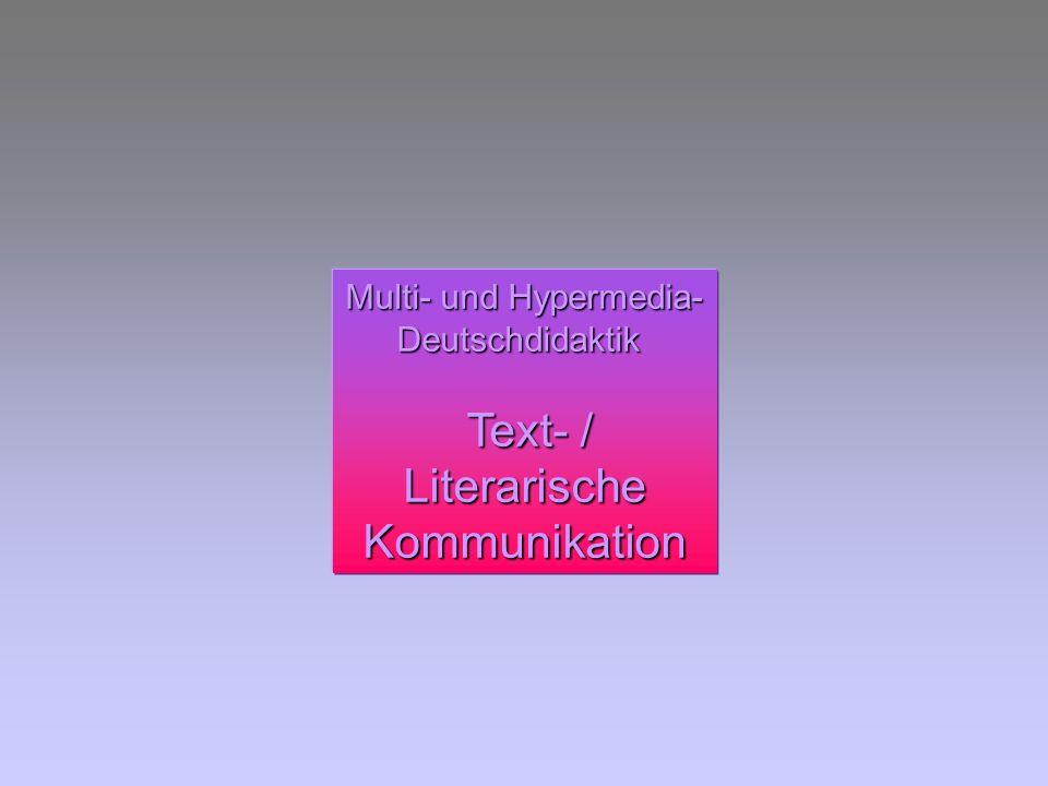 Multi- und Hypermedia- Deutschdidaktik Text- / LiterarischeKommunikation