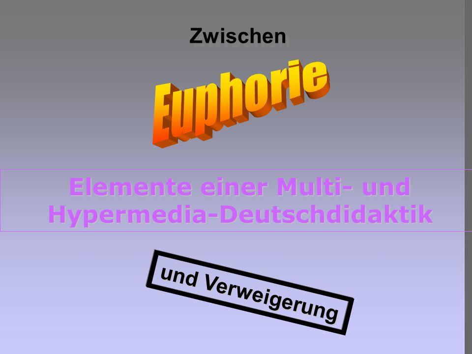 und Verweigerung Elemente einer Multi- und Hypermedia-Deutschdidaktik Zwischen