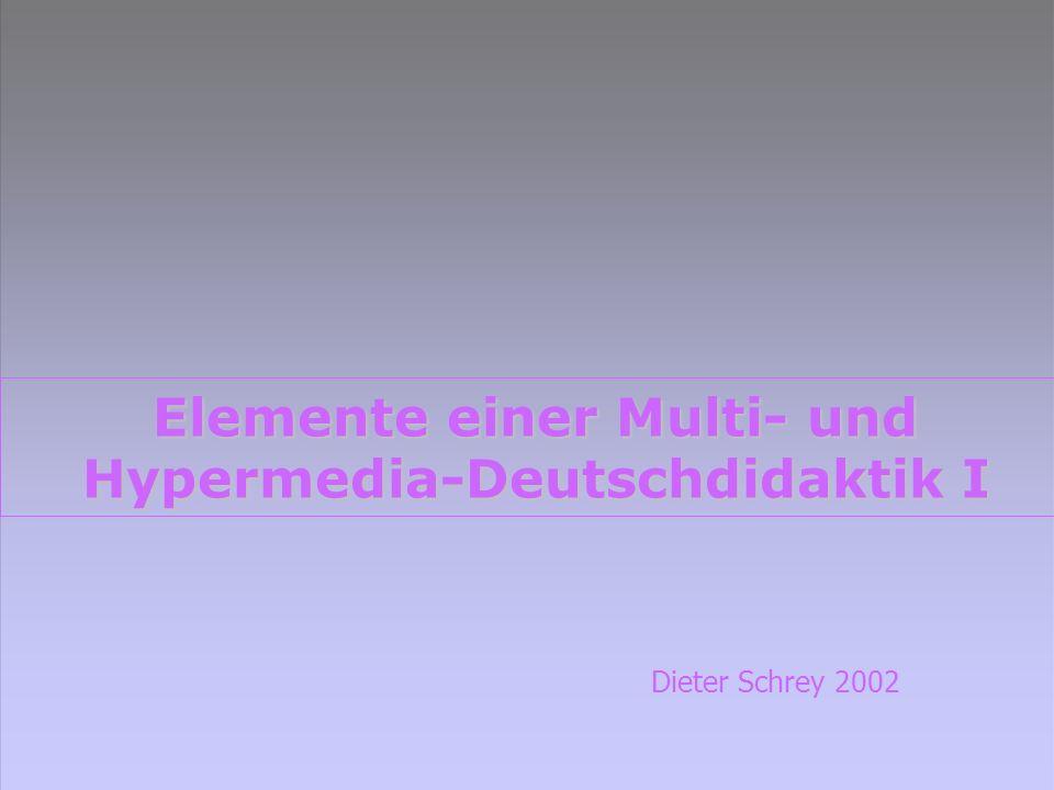 Elemente einer Multi- und Hypermedia-Deutschdidaktik I Dieter Schrey 2002