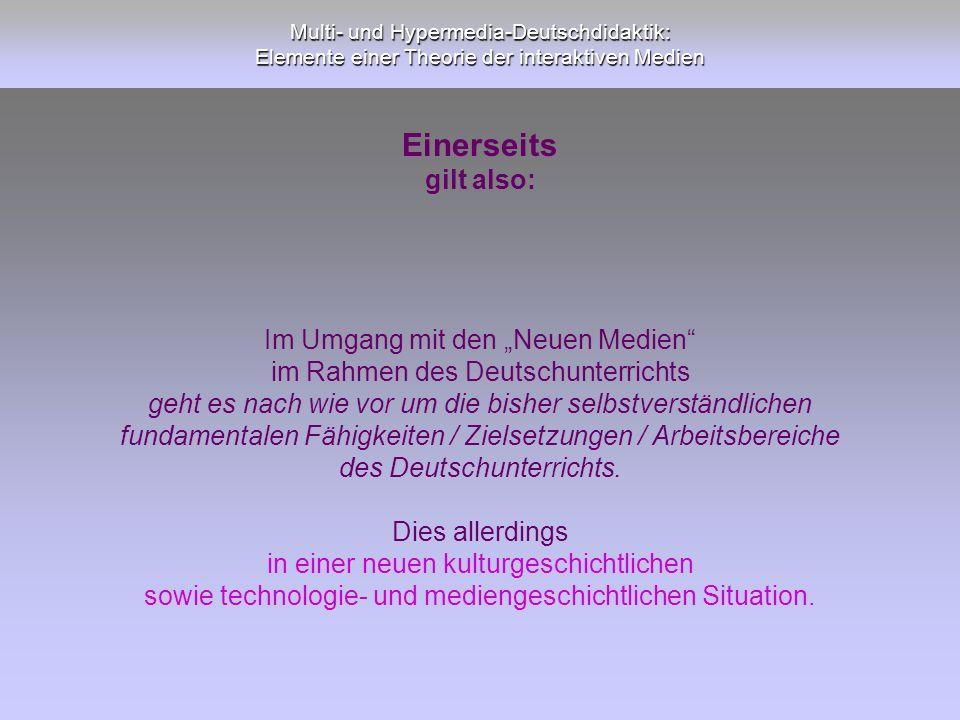 Multi- und Hypermedia-Deutschdidaktik: Elemente einer Theorie der interaktiven Medien Einerseits gilt also: Im Umgang mit den Neuen Medien im Rahmen d