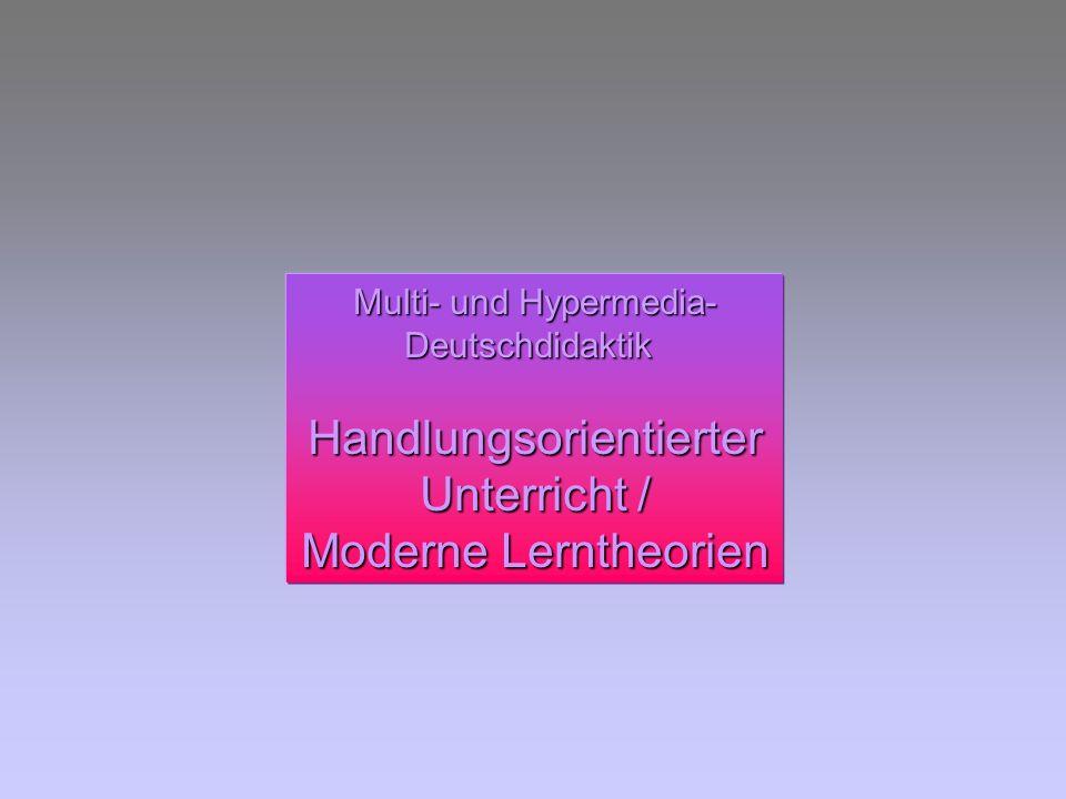 Deutschdidaktik Handlungsorientierter Unterricht / Moderne Lerntheorien