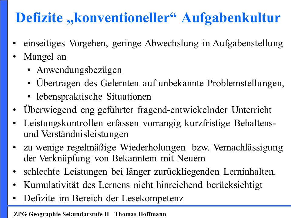 ZPG Geographie Sekundarstufe II Thomas Hoffmann einseitiges Vorgehen, geringe Abwechslung in Aufgabenstellung Mangel an Anwendungsbezügen Übertragen d