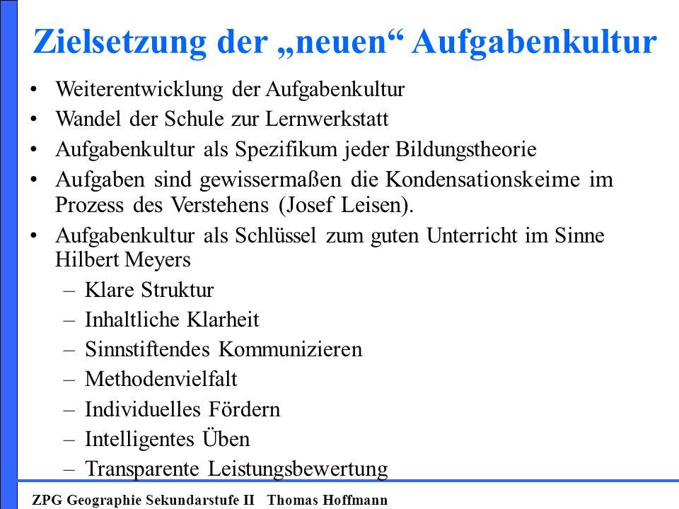 ZPG Geographie Sekundarstufe II Thomas Hoffmann Weiterentwicklung der Aufgabenkultur Wandel der Schule zur Lernwerkstatt Aufgabenkultur als Spezifikum