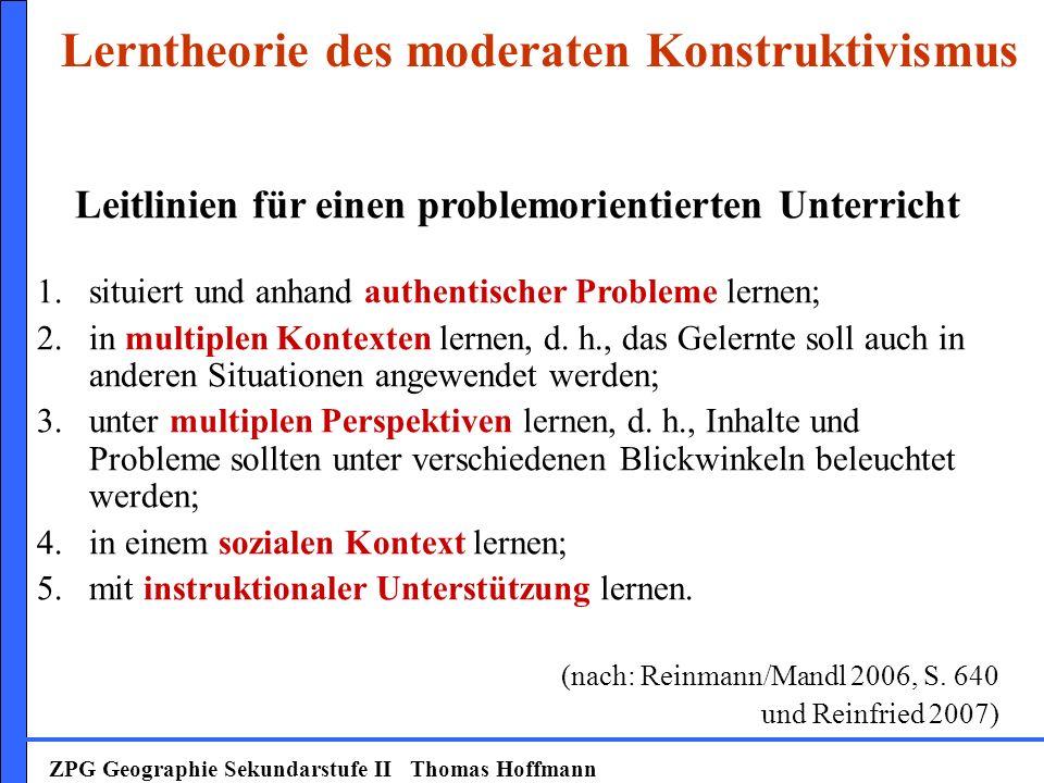 ZPG Geographie Sekundarstufe II Thomas Hoffmann Leitlinien für einen problemorientierten Unterricht 1.situiert und anhand authentischer Probleme lerne