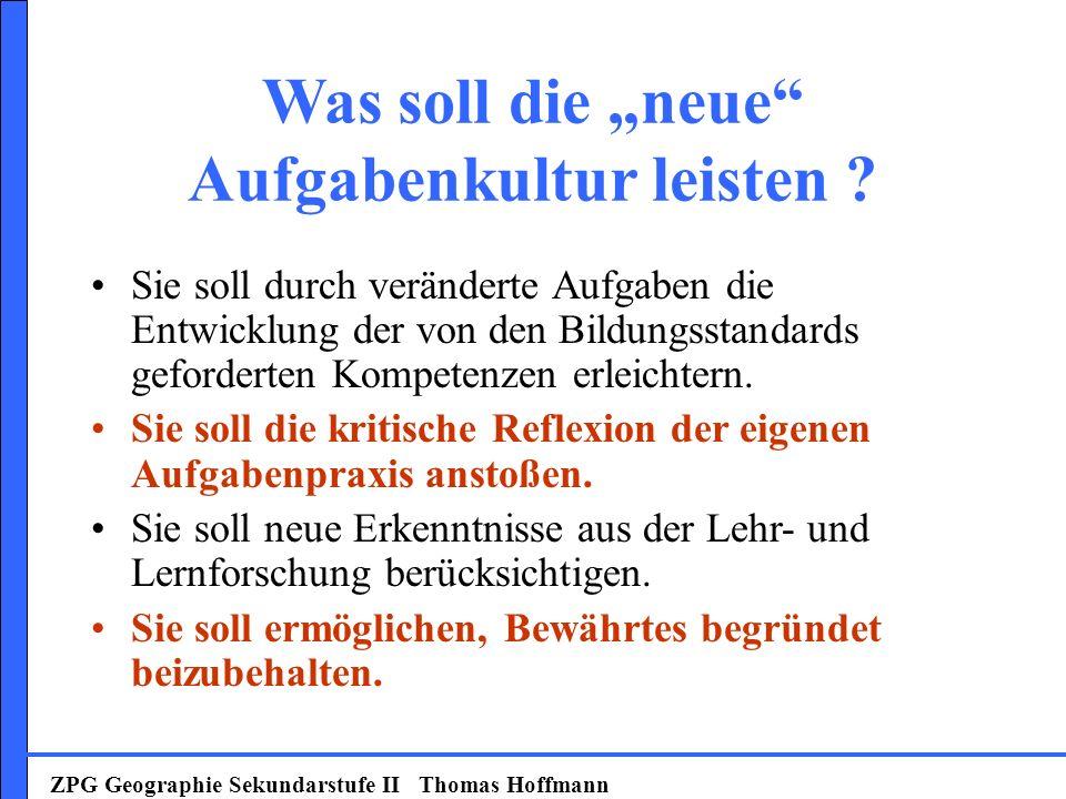 ZPG Geographie Sekundarstufe II Thomas Hoffmann Sie soll durch veränderte Aufgaben die Entwicklung der von den Bildungsstandards geforderten Kompetenz