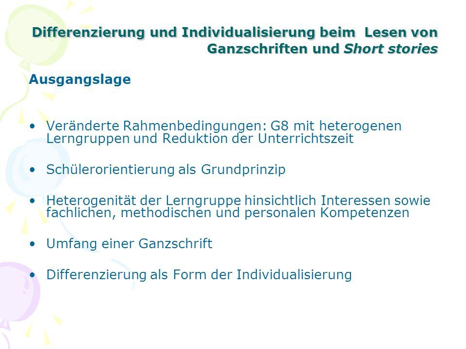 Differenzierung und Individualisierung beim Lesen von Ganzschriften und Short stories Ausgangslage Veränderte Rahmenbedingungen: G8 mit heterogenen Le