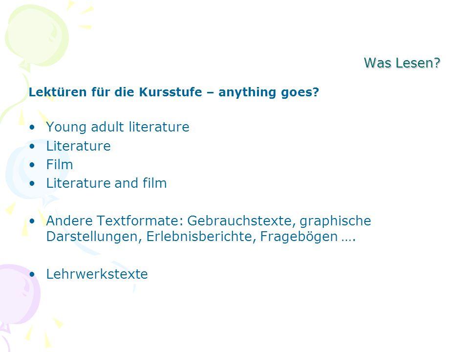 Was Lesen? Lektüren für die Kursstufe – anything goes? Young adult literature Literature Film Literature and film Andere Textformate: Gebrauchstexte,