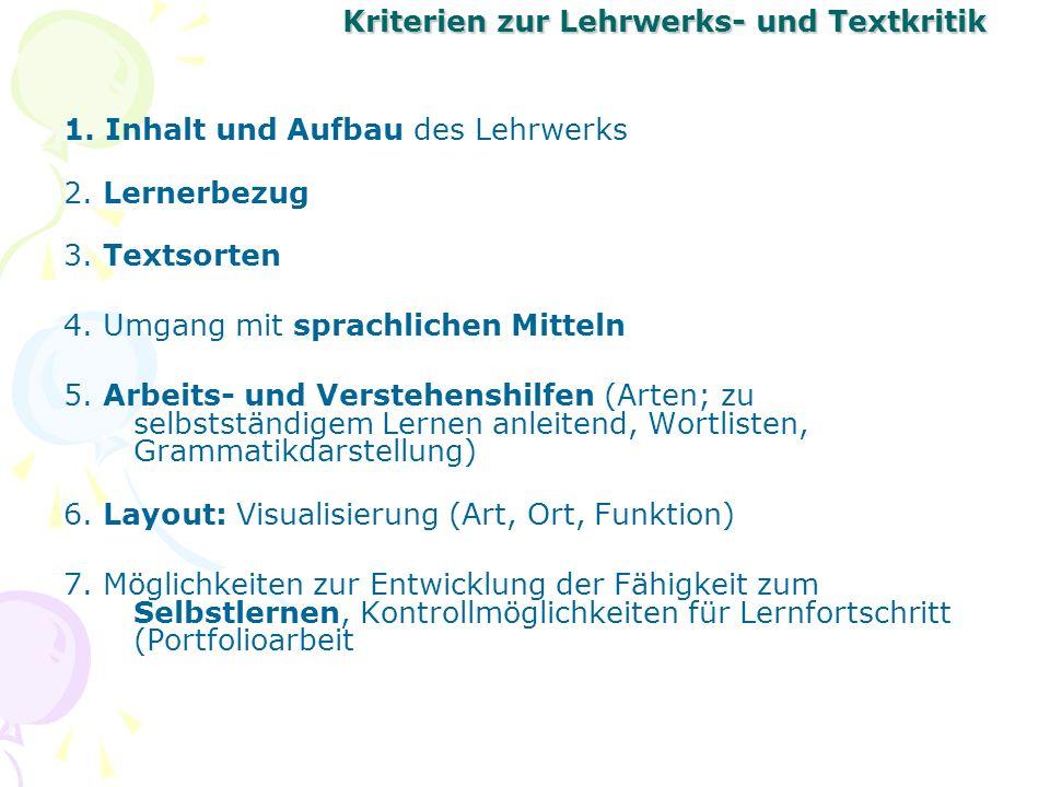 Kriterien zur Lehrwerks- und Textkritik 1. Inhalt und Aufbau des Lehrwerks 2. Lernerbezug 3. Textsorten 4. Umgang mit sprachlichen Mitteln 5. Arbeits-