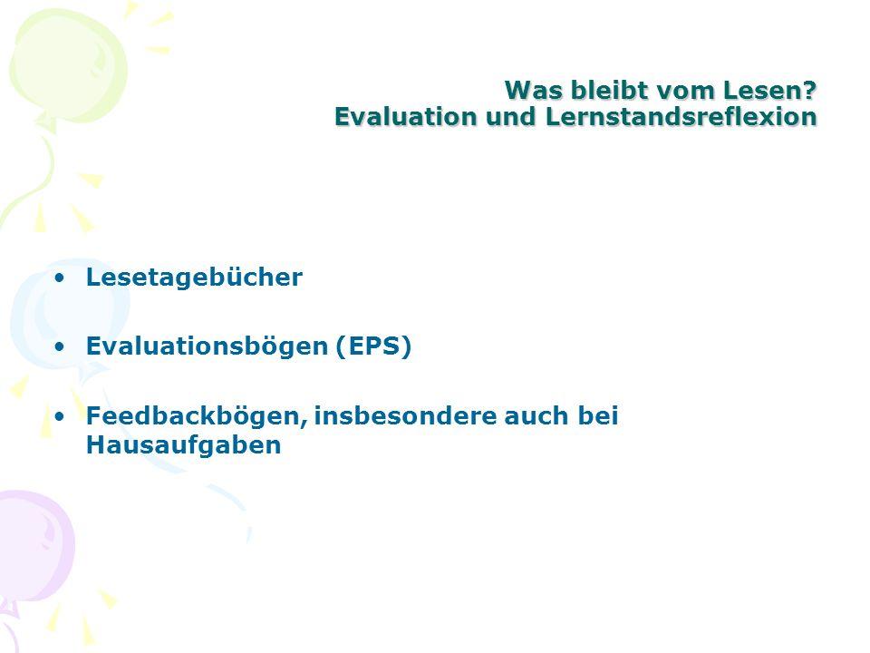 Was bleibt vom Lesen? Evaluation und Lernstandsreflexion Lesetagebücher Evaluationsbögen (EPS) Feedbackbögen, insbesondere auch bei Hausaufgaben