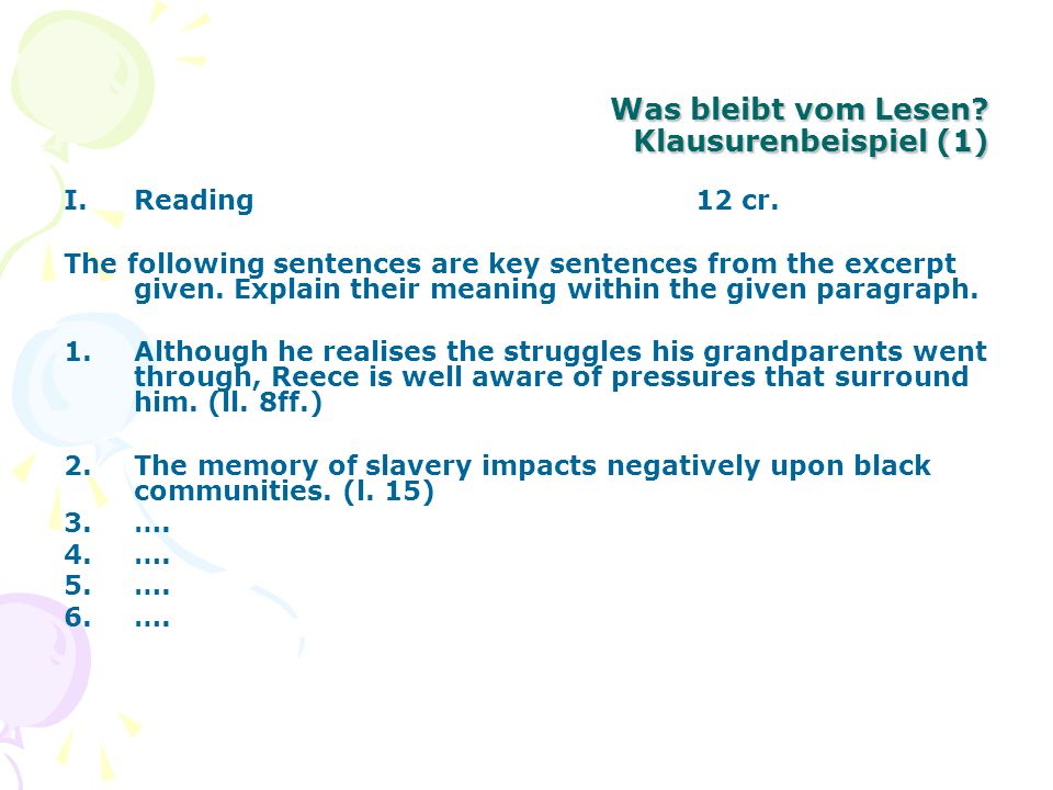 Was bleibt vom Lesen? Klausurenbeispiel (1) I.Reading12 cr. The following sentences are key sentences from the excerpt given. Explain their meaning wi