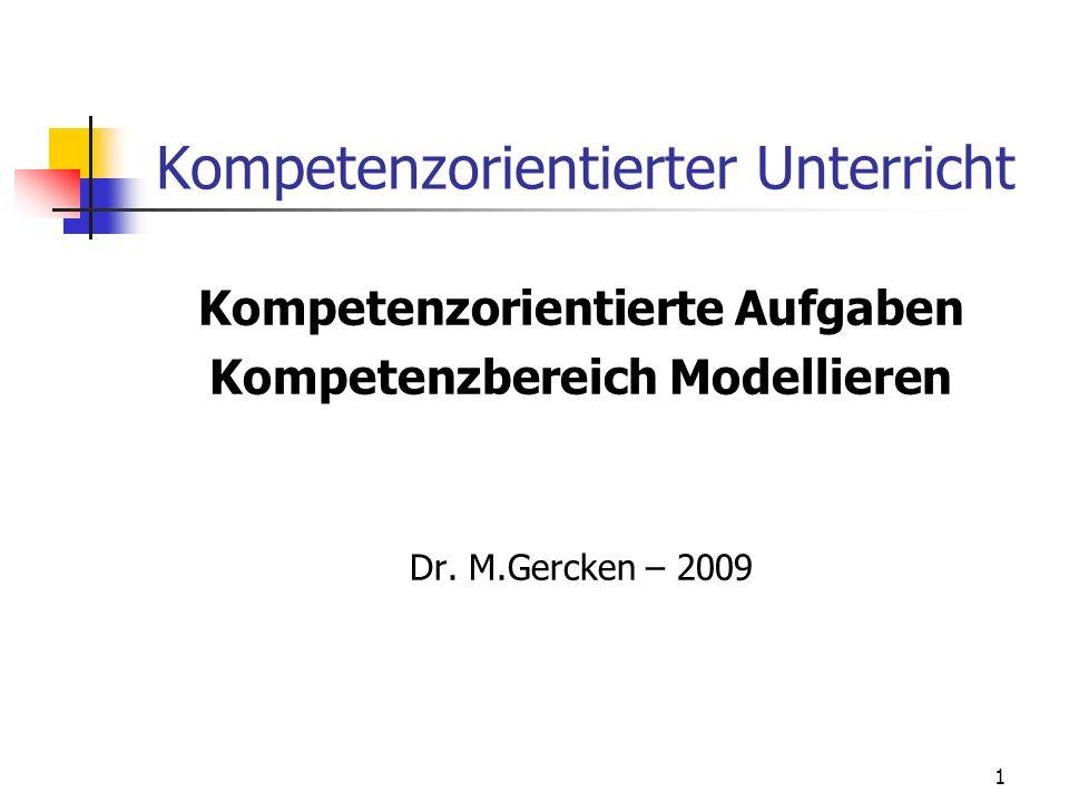 Kompetenzorientierter Unterricht Kompetenzorientierte Aufgaben Kompetenzbereich Modellieren Dr. M.Gercken – 2009 1