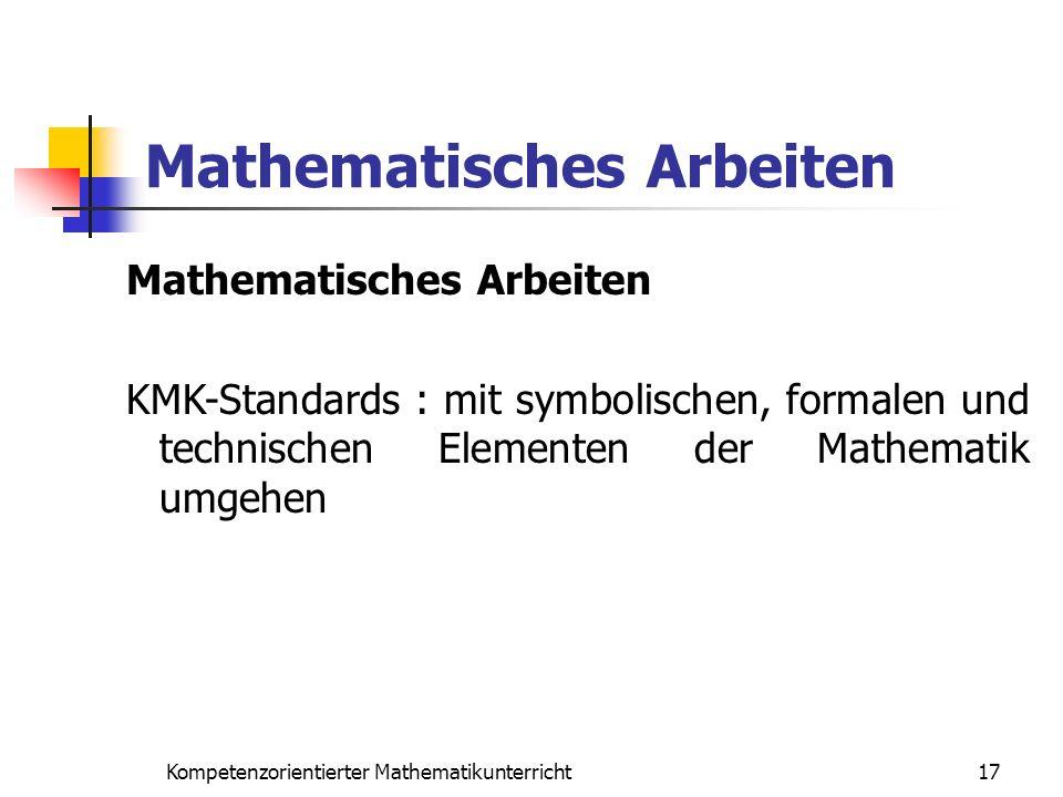 Mathematisches Arbeiten 17Kompetenzorientierter Mathematikunterricht Mathematisches Arbeiten KMK-Standards : mit symbolischen, formalen und technische