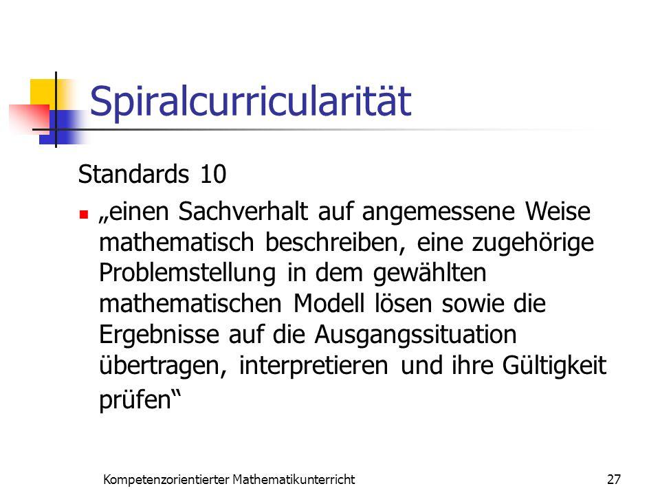 Spiralcurricularität 27Kompetenzorientierter Mathematikunterricht Standards 10 einen Sachverhalt auf angemessene Weise mathematisch beschreiben, eine
