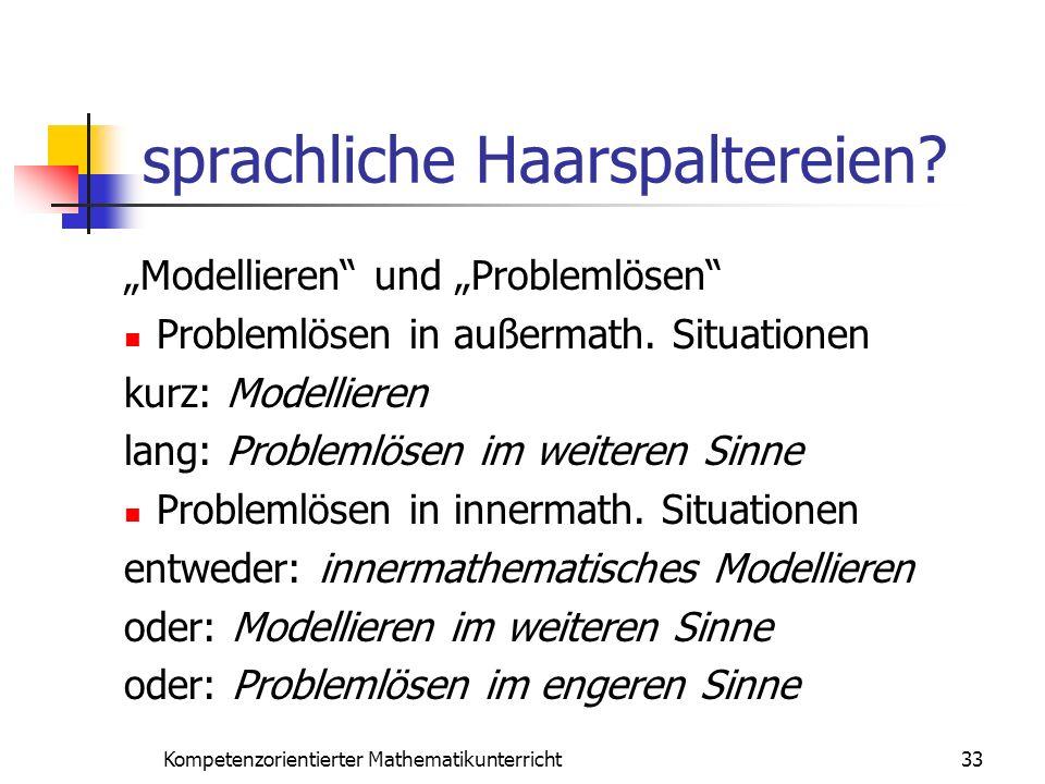 sprachliche Haarspaltereien? 33Kompetenzorientierter Mathematikunterricht Modellieren und Problemlösen Problemlösen in außermath. Situationen kurz: Mo
