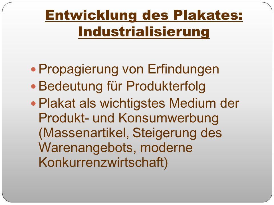 Entwicklung des Plakates: Industrialisierung Propagierung von Erfindungen Bedeutung für Produkterfolg Plakat als wichtigstes Medium der Produkt- und K