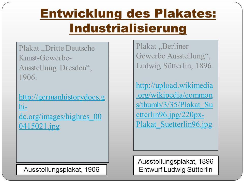 Entwicklung des Plakates: Industrialisierung Ausstellungsplakat, 1896 Entwurf Ludwig Sütterlin Ausstellungsplakat, 1906 Plakat Dritte Deutsche Kunst-G