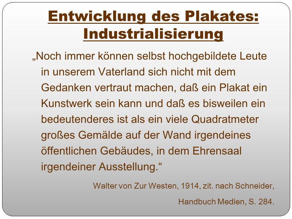 Entwicklung des Plakates: Industrialisierung Noch immer können selbst hochgebildete Leute in unserem Vaterland sich nicht mit dem Gedanken vertraut ma