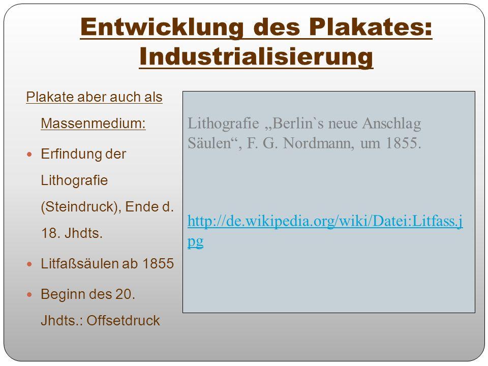 Entwicklung des Plakates: Industrialisierung Plakate aber auch als Massenmedium: Erfindung der Lithografie (Steindruck), Ende d. 18. Jhdts. Litfaßsäul