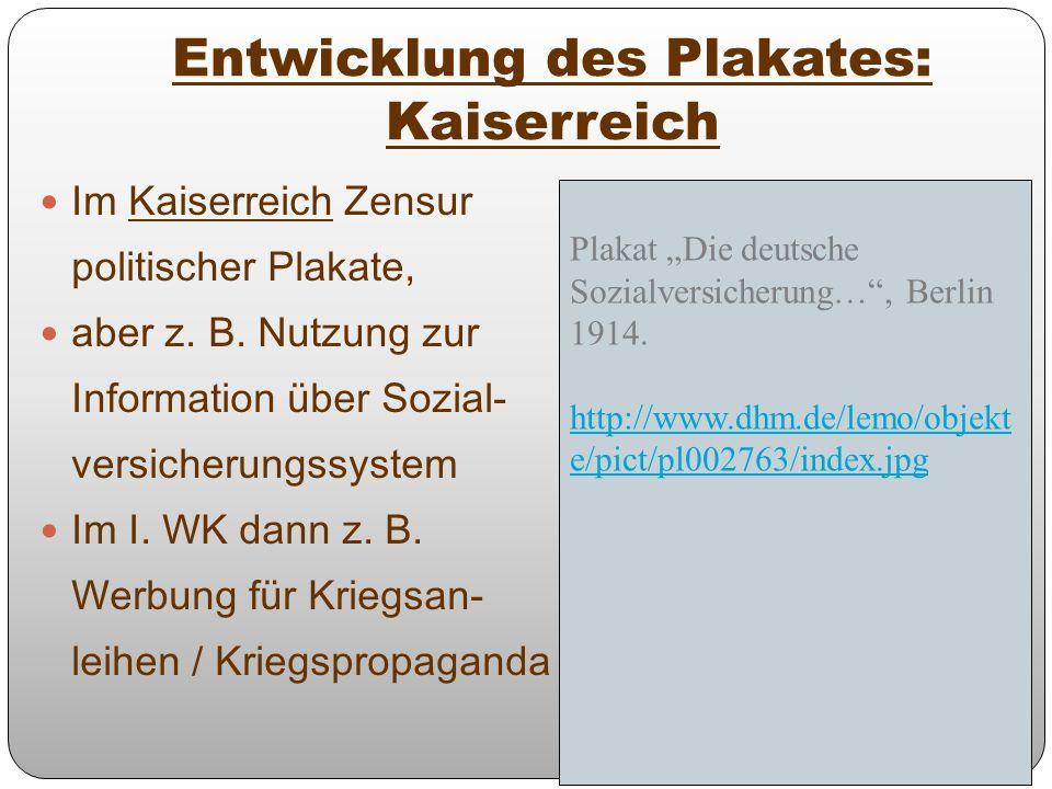Entwicklung des Plakates: Kaiserreich Im Kaiserreich Zensur politischer Plakate, aber z. B. Nutzung zur Information über Sozial- versicherungssystem I