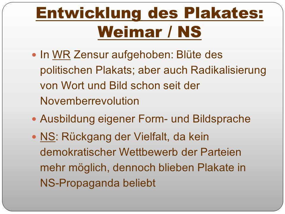 Entwicklung des Plakates: Weimar / NS In WR Zensur aufgehoben: Blüte des politischen Plakats; aber auch Radikalisierung von Wort und Bild schon seit d