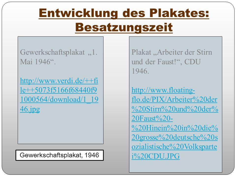 Entwicklung des Plakates: Besatzungszeit Gewerkschaftsplakat, 1946 Gewerkschaftsplakat 1. Mai 1946. http://www.verdi.de/++fi le++5073f5166f68440f9 100