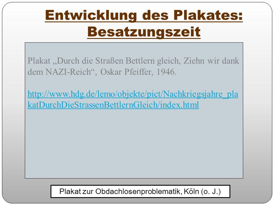 Entwicklung des Plakates: Besatzungszeit Plakat zur Obdachlosenproblematik, Köln (o. J.) Plakat Durch die Straßen Bettlern gleich, Ziehn wir dank dem