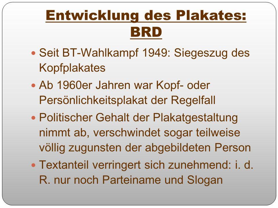 Entwicklung des Plakates: BRD Seit BT-Wahlkampf 1949: Siegeszug des Kopfplakates Ab 1960er Jahren war Kopf- oder Persönlichkeitsplakat der Regelfall P
