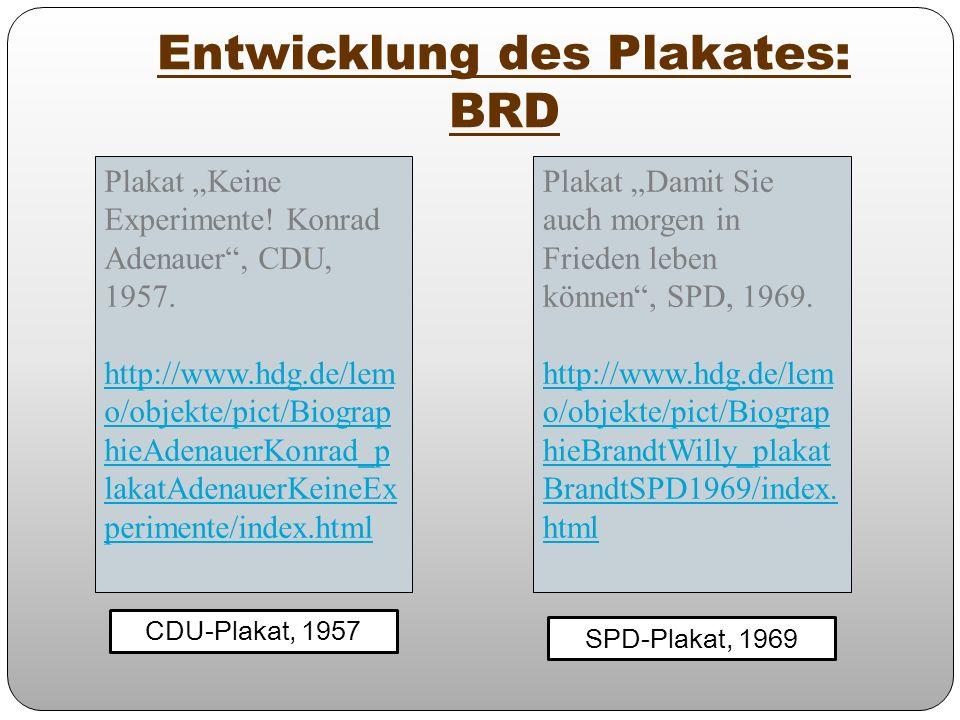 Entwicklung des Plakates: BRD CDU-Plakat, 1957 SPD-Plakat, 1969 Plakat Keine Experimente! Konrad Adenauer, CDU, 1957. http://www.hdg.de/lem o/objekte/