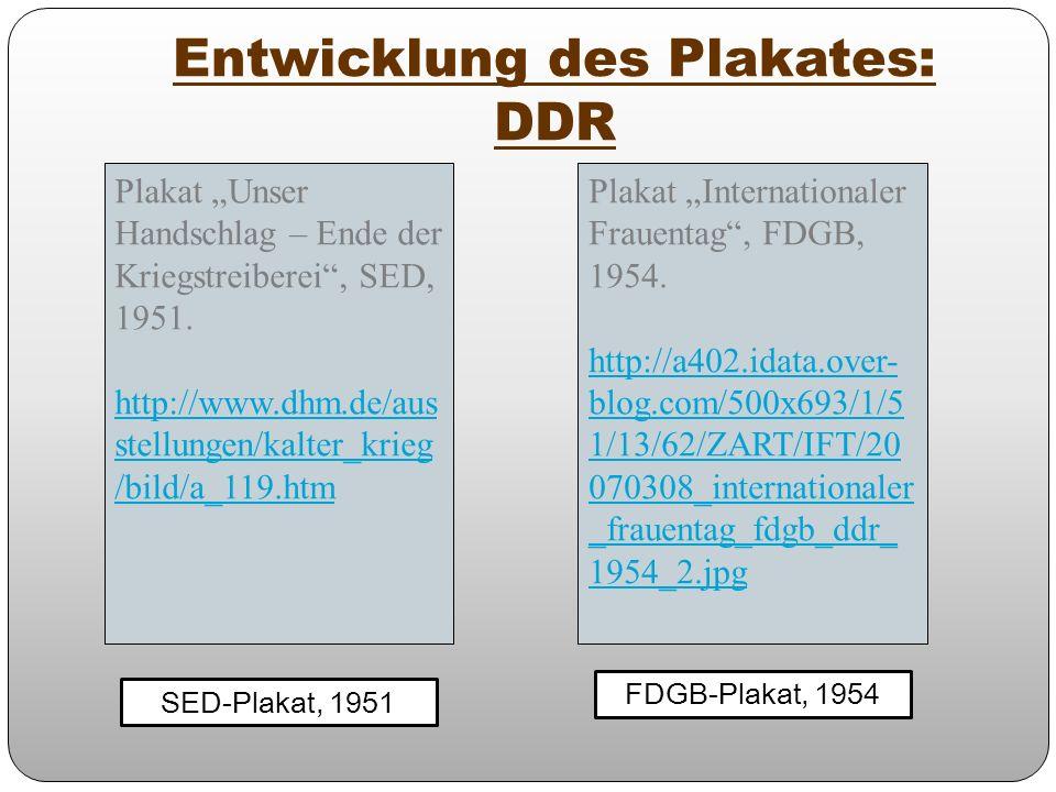Entwicklung des Plakates: DDR FDGB-Plakat, 1954 SED-Plakat, 1951 Plakat Unser Handschlag – Ende der Kriegstreiberei, SED, 1951. http://www.dhm.de/aus