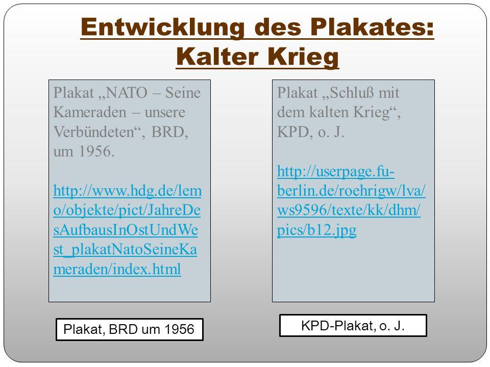 Entwicklung des Plakates: Kalter Krieg Plakat, BRD um 1956 KPD-Plakat, o. J. Plakat NATO – Seine Kameraden – unsere Verbündeten, BRD, um 1956. http://