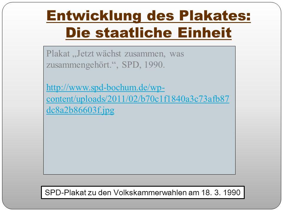 Entwicklung des Plakates: Die staatliche Einheit SPD-Plakat zu den Volkskammerwahlen am 18. 3. 1990 Plakat Jetzt wächst zusammen, was zusammengehört.,