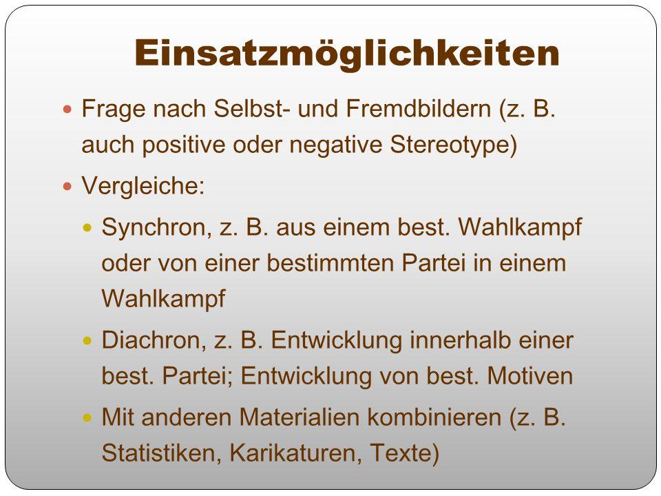 Einsatzmöglichkeiten Frage nach Selbst- und Fremdbildern (z. B. auch positive oder negative Stereotype) Vergleiche: Synchron, z. B. aus einem best. Wa