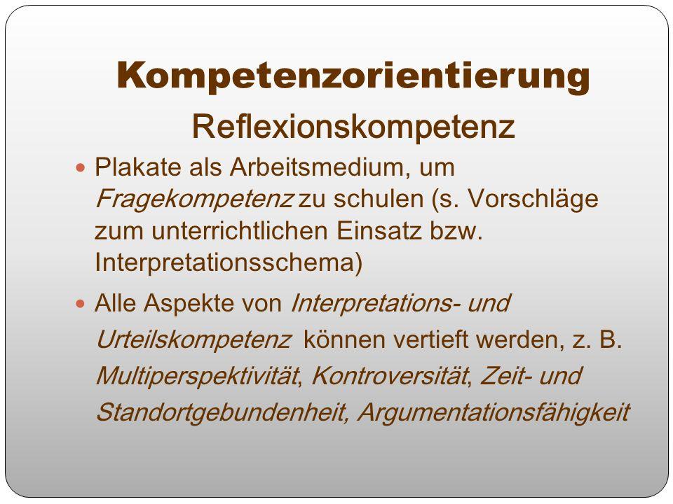 Reflexionskompetenz Plakate als Arbeitsmedium, um Fragekompetenz zu schulen (s. Vorschläge zum unterrichtlichen Einsatz bzw. Interpretationsschema) Al