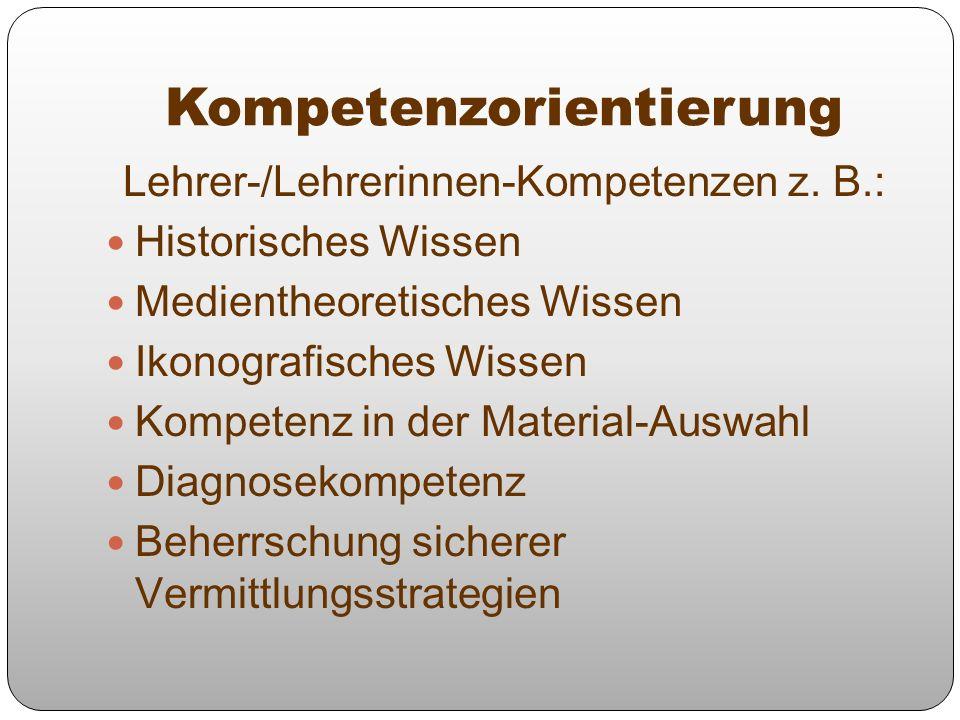 Lehrer-/Lehrerinnen-Kompetenzen z. B.: Historisches Wissen Medientheoretisches Wissen Ikonografisches Wissen Kompetenz in der Material-Auswahl Diagnos