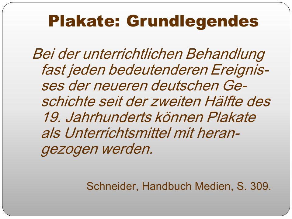 Plakate: Grundlegendes Bei der unterrichtlichen Behandlung fast jeden bedeutenderen Ereignis- ses der neueren deutschen Ge- schichte seit der zweiten