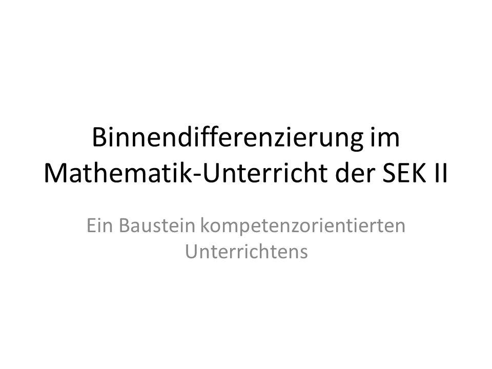 Binnendifferenzierung im Mathematik-Unterricht der SEK II Ein Baustein kompetenzorientierten Unterrichtens