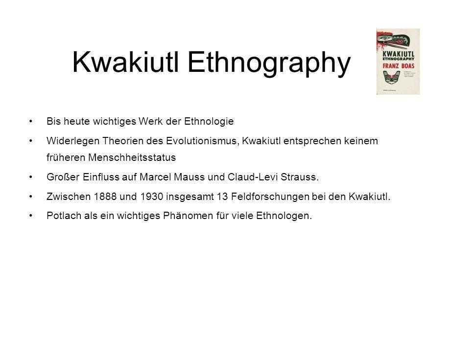 Kwakiutl Ethnography Bis heute wichtiges Werk der Ethnologie Widerlegen Theorien des Evolutionismus, Kwakiutl entsprechen keinem früheren Menschheitss