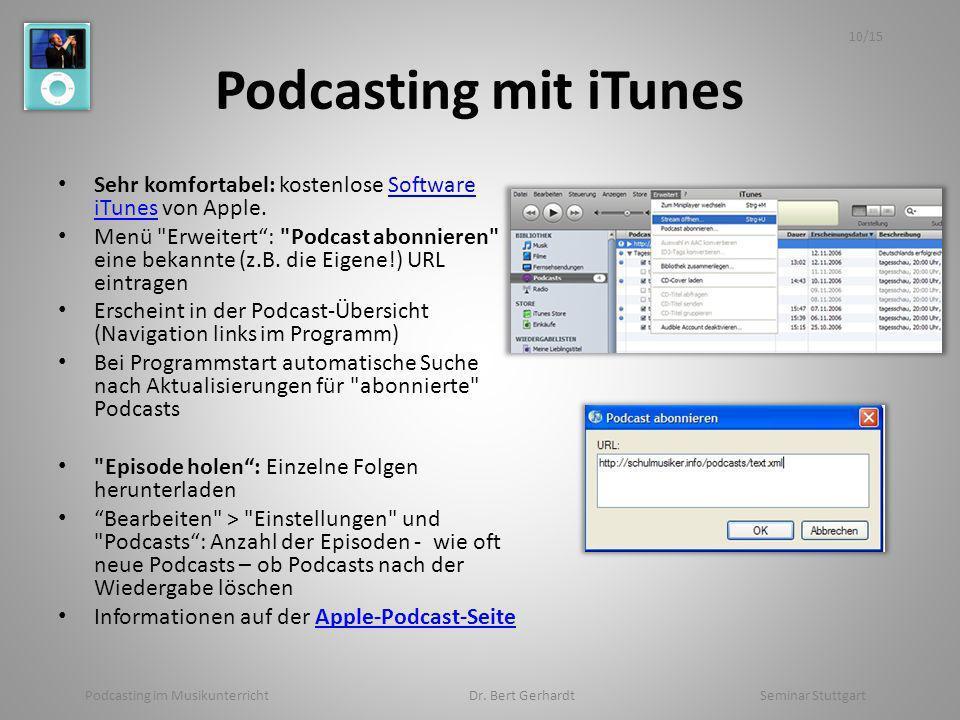 Podcasting mit iTunes Sehr komfortabel: kostenlose Software iTunes von Apple.Software iTunes Menü Erweitert: Podcast abonnieren eine bekannte (z.B.