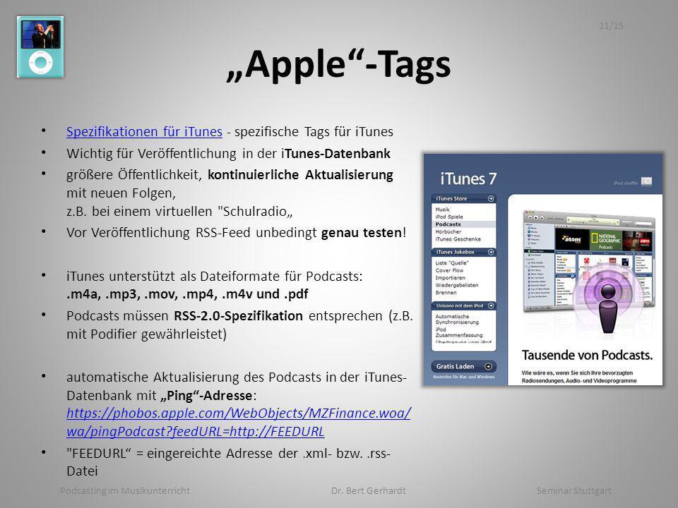Apple-Tags Spezifikationen für iTunes - spezifische Tags für iTunes Spezifikationen für iTunes Wichtig für Veröffentlichung in der iTunes-Datenbank größere Öffentlichkeit, kontinuierliche Aktualisierung mit neuen Folgen, z.B.