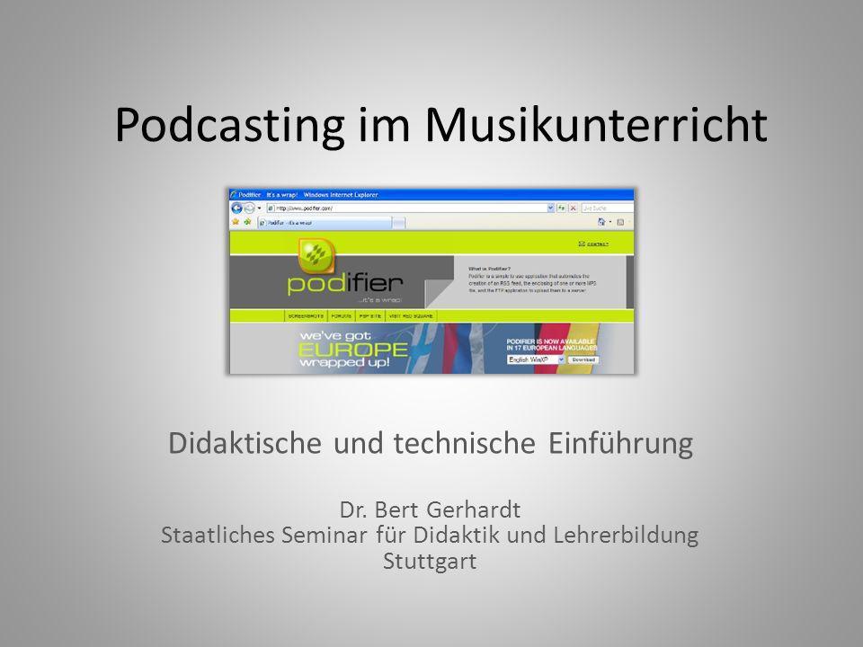 Podcasting im Musikunterricht Didaktische und technische Einführung Dr. Bert Gerhardt Staatliches Seminar für Didaktik und Lehrerbildung Stuttgart