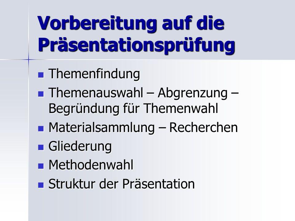 Vorbereitung auf die Präsentationsprüfung Themenfindung Themenfindung Themenauswahl – Abgrenzung – Begründung für Themenwahl Themenauswahl – Abgrenzun