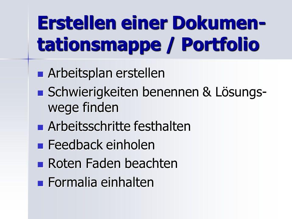 Erstellen einer Dokumen- tationsmappe / Portfolio Arbeitsplan erstellen Arbeitsplan erstellen Schwierigkeiten benennen & Lösungs- wege finden Schwieri